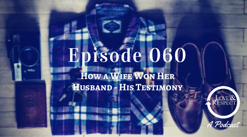 Episode 060 - How a Wife Won Her Husband - His Testimony