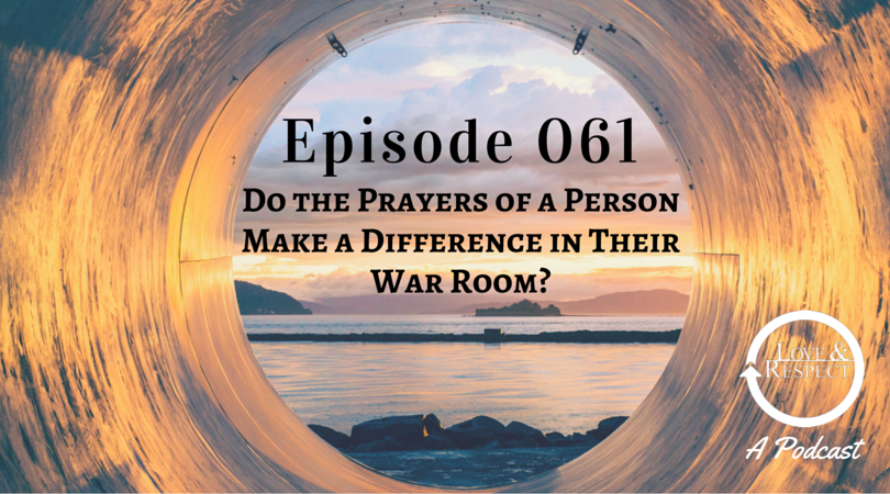 Episode 061 - Do the Prayers of a Person Make a Difference in Their War Room?