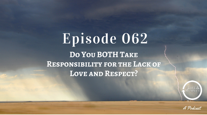 Episode 062 - Do You BOTH Take Responsibility for the Lack of Love and Respect