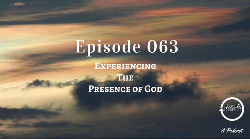 Episode 063 - Experiencing The Presence of God