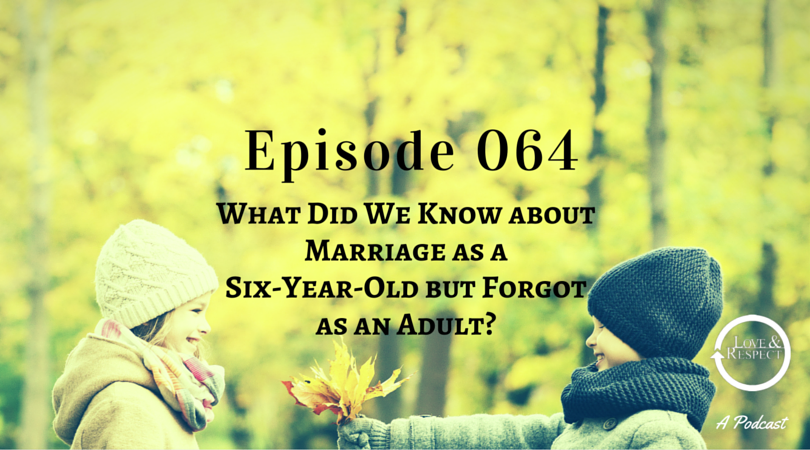 Episode 064 - What Did We Know about Marriage as a Six-Year-Old but Forgot as an Adult?