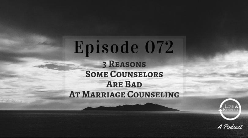 Episode 072 - 3 Reasons Some Counselors Are Bad At Marriage Counseling