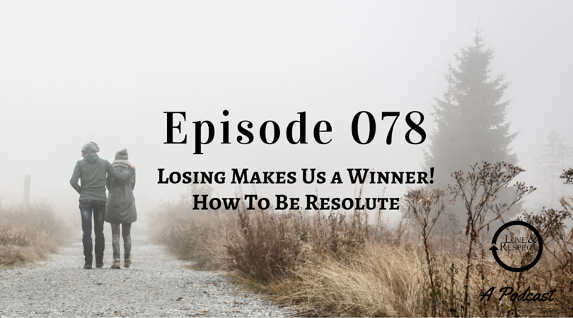 Episode 078 - Losing Makes Us a Winner - How To Be Resolute