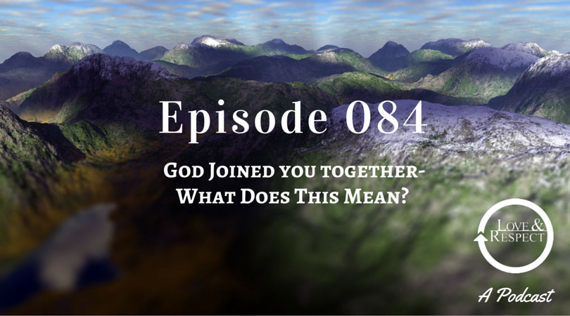 Episode 084 - God Joined you together - What Does This Mean?
