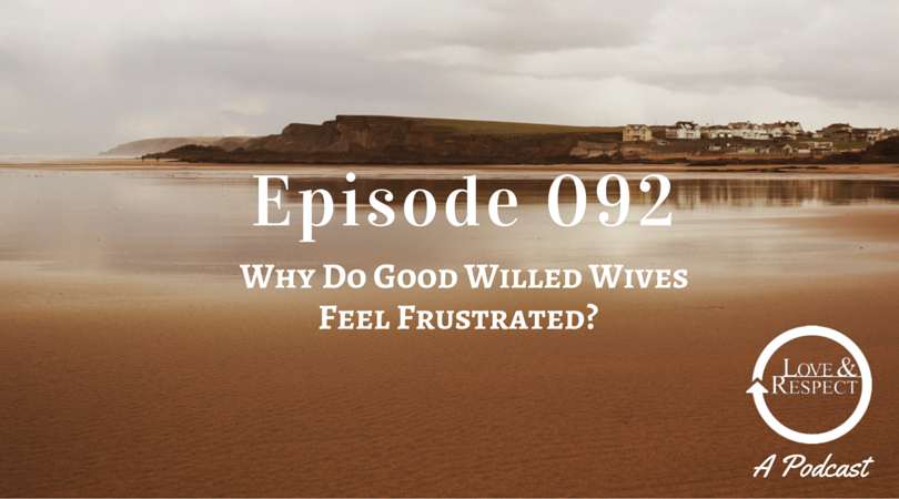 Episode 092- Why Do Good Willed Wives Feel Frustrated?
