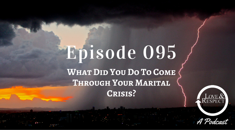 Episode 095 - What Did You Do To Come Through Your Marital Crisis?
