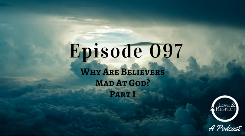 Episode 097 - Why Are Believers Mad At God- Part I