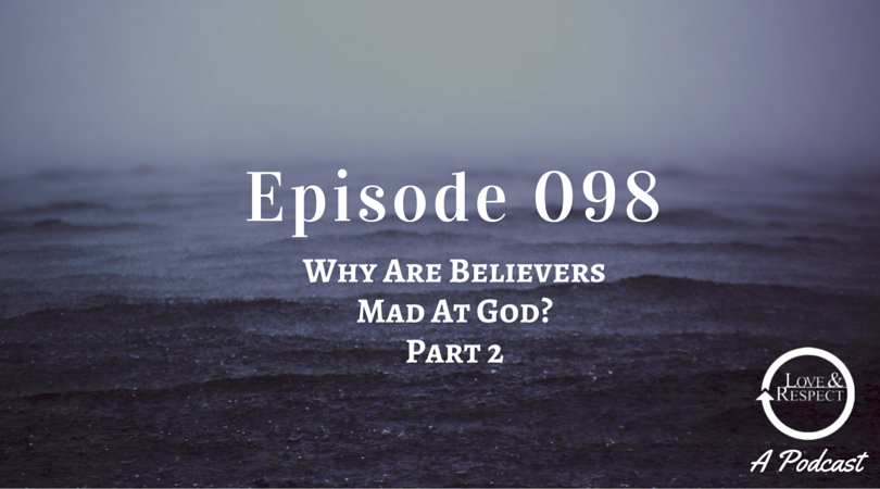 Episode 098 - Why Are Believers Mad At God? - Part 2