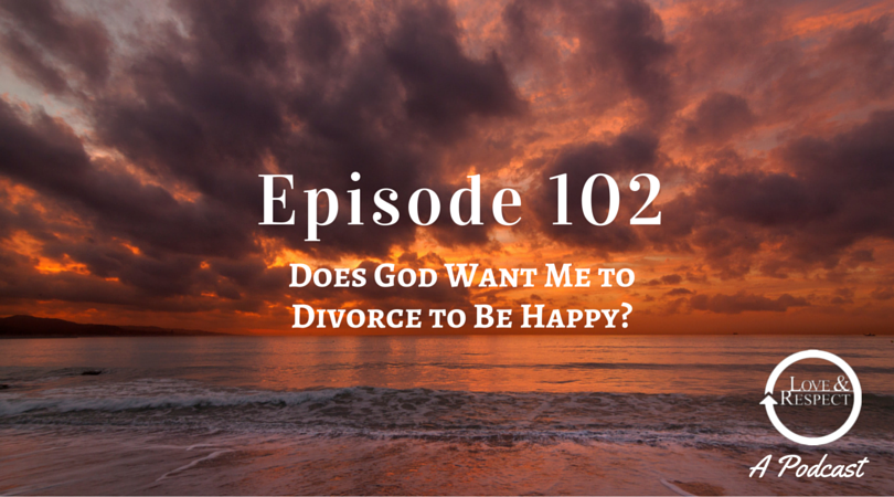 L&RP Episode 102 - Does God Want Me to Divorce to Be Happy?