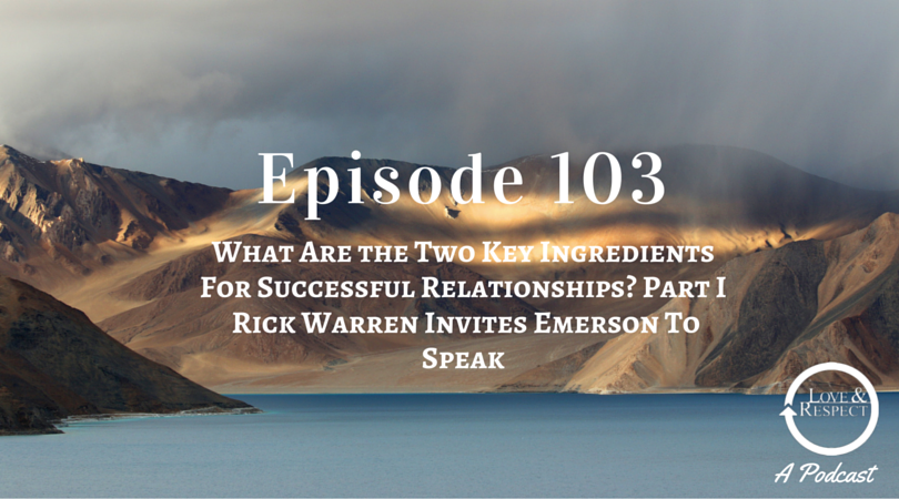 Episode 103 - What Are the Two Key Ingredients For Successful Relationships? Part I - Rick Warren Invites Emerson To Speak