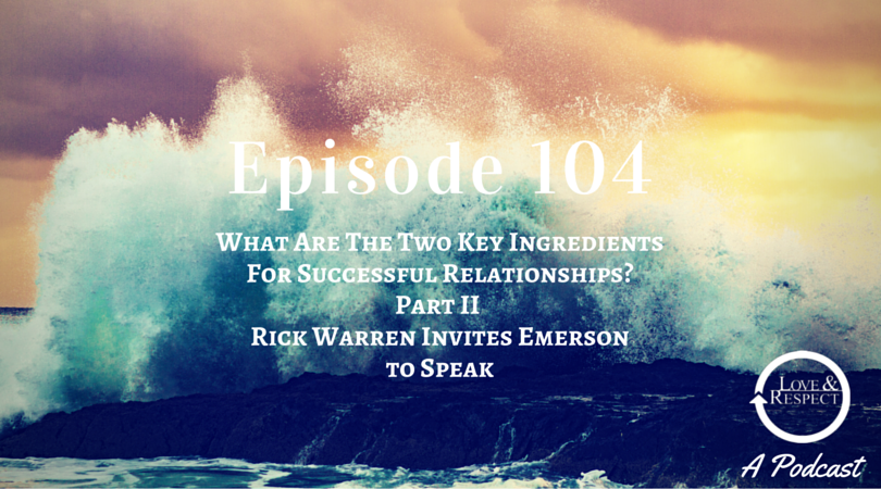 Episode 104 - The Two Key Ingredients For Successful Relationships - Part II - Rick Warren Invites Emerson to Speak at Saddleback Church