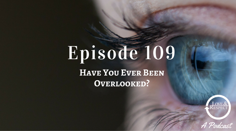 Episode 109 - Have You Ever Been Overlooked?