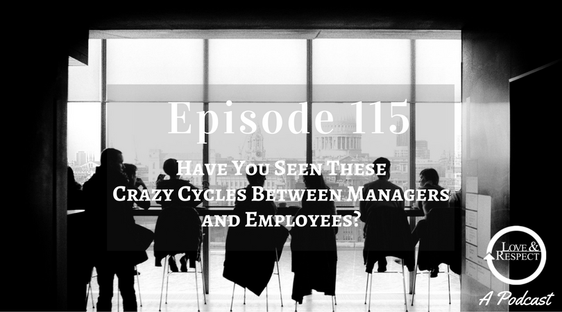 Episode 115 - Have You Seen These Crazy Cycles Between Managers and Employees?