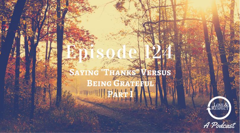 Episode 124 - Saying Thanks Versus Being Grateful - Part I