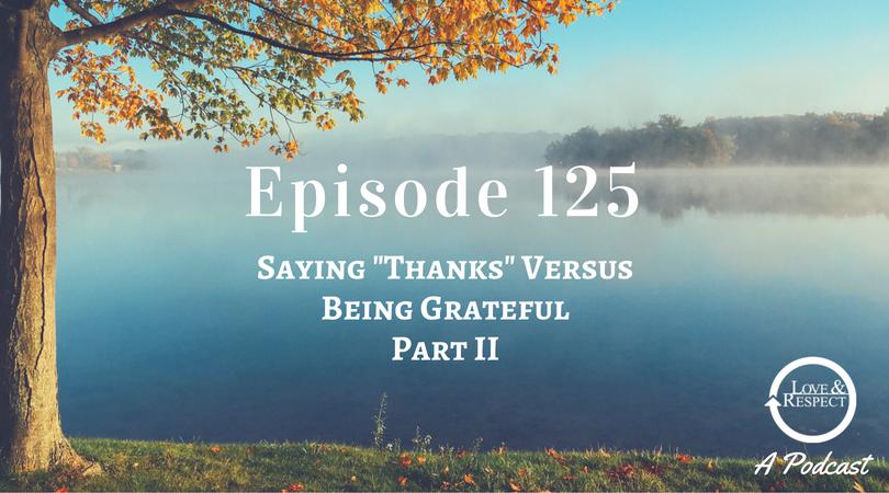 "Episode 125 - Saying ""Thanks"" Versus Being Grateful - Part II"
