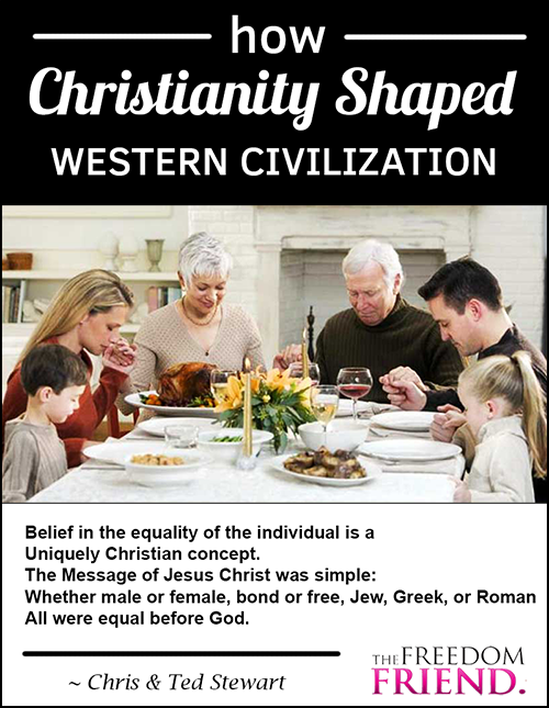 Belief in the equality of the individual is a uniquely Christian concept. The message of Jesus Christ was simple: Whether male or female, bond or free, Jew, Greek, or Roman, All were equal before God