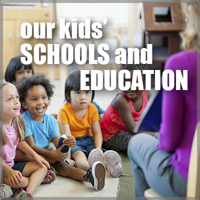 our kids' schools and education