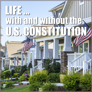 Life with and without the U.S. Constitution