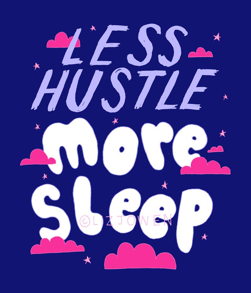 Less-hustle-more-sleep-by-lizjowen.jpg