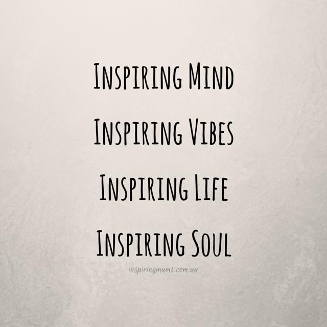 """Inspiring Quote:""""Inspiring MindInspiring VibesInspiring LifeInspiring Soul"""" Inspiring Mums®"""