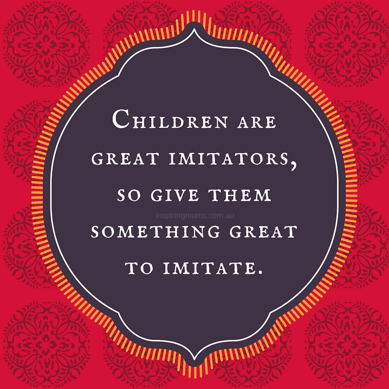 """""""Children are great imitators, so give them something great to imitate."""""""