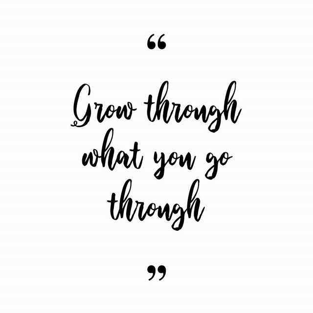 "#Quote ""Grow through what you go through."" - #nottoself"