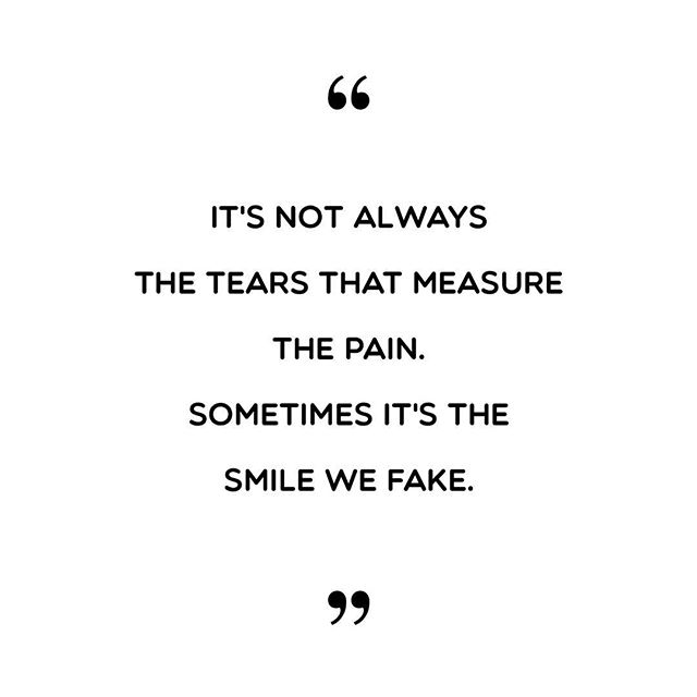 "#Quote ""It's not always the tears that measure the pain. Sometimes it's the smiles we fake."" #tears #smiles #fake #real #life #love #pain #heartbreak #illness"