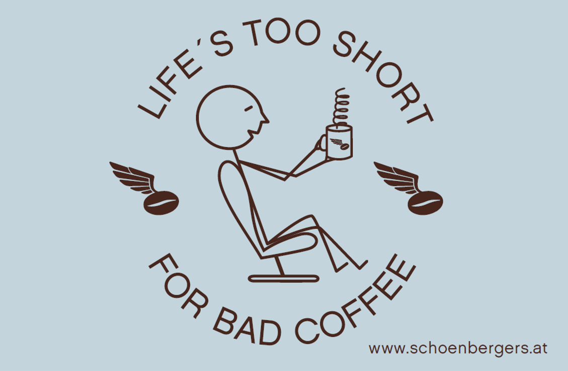 LifeIsTooShortForBadCoffee_Schönbergers.png