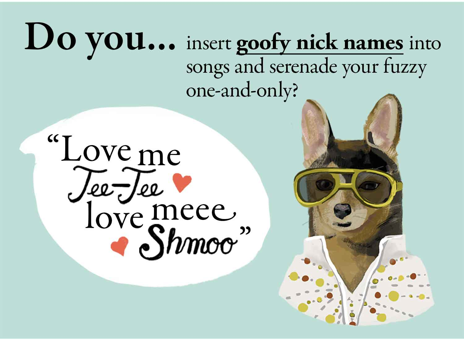Do you sing to your dog or cat? Do you call your pet funny nicknames?