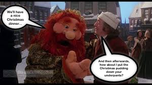 """Here, I've made Muppet Ghost of Christmas Present tell Ebeneezer, """"We'll have a nice Christmas dinner..."""" (representing Vee) to which Mr. Scrooge (yep, me) replies, """"And then afterwards how about I put the Christmas pudding down your underpants?"""""""