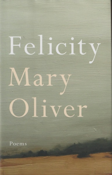 Felicity Written By Mary Oliver