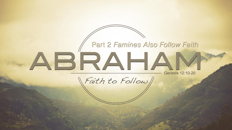 Abraham Series [Part 2] Famine Also Follows Faith.jpg