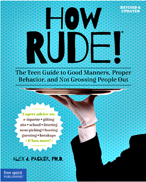 How Rude!: The Teen Guide to Good Manners, Proper Behavior, and Not Grossing People Out