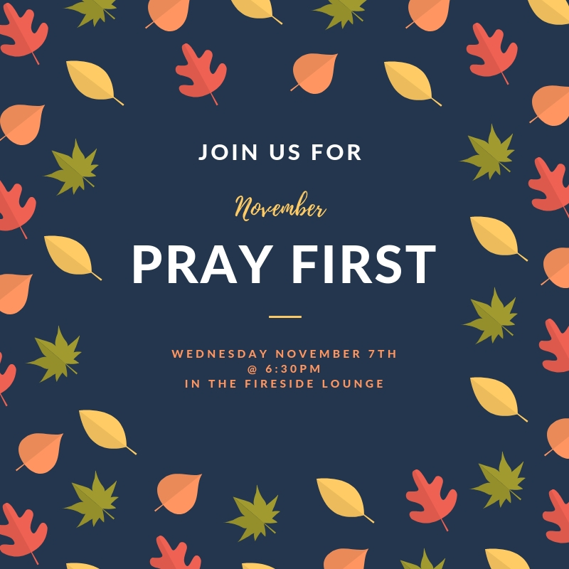 On November 7th at 6:30pm in the Fireside Lounge, we will be having our once a month prayer gathering. During this time we seek the Lord for His leading and flourishing in our lives, church, city, and to the ends of the earth. Childcare will be provided.
