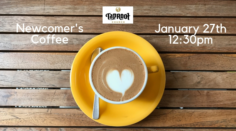 If you are new to Taproot in the last 6 months or so, please join us in the Fireside Lounge after the Gathering on January 27th for the Newcomer's Coffee! We look forward to getting to know you better and answering any questions you may have about Taproot.