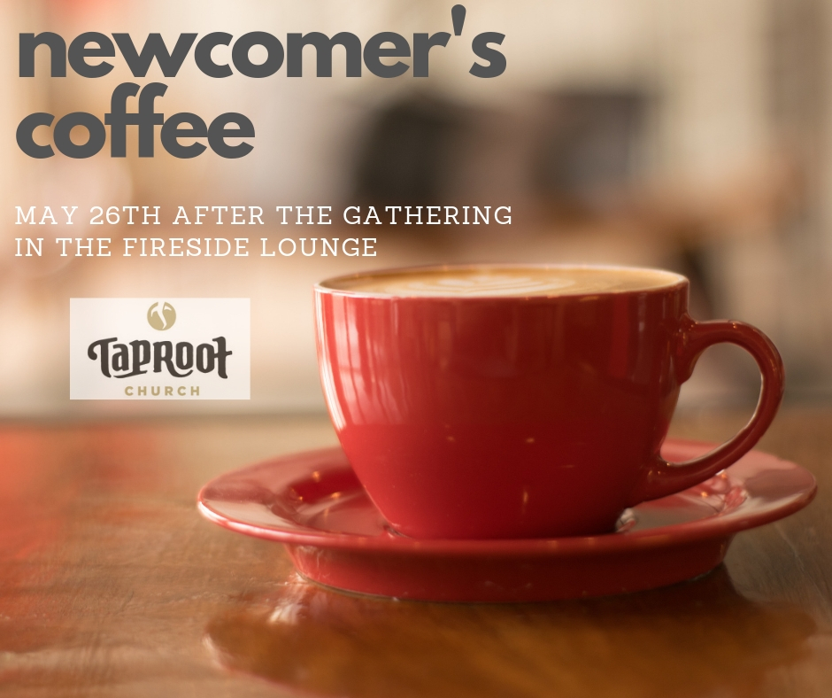 If you are new to Taproot in the last six months, please join us on May 26th after the Gathering in the Fireside Lounge. We'd love to get to know you better and also answer any questions you may have about Taproot. Coffee will be provided.