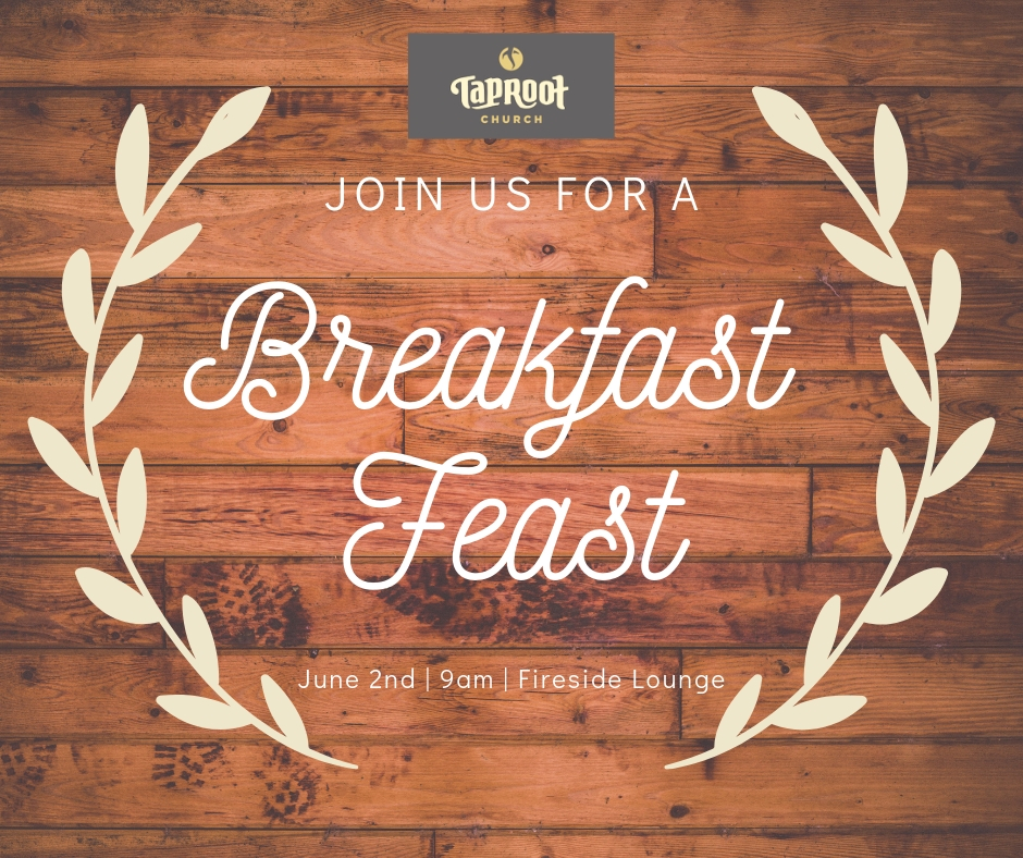 Join us for the Breakfast Feast on June 2nd at 9am in the Fireside Lounge. We look forward to eating great food and hanging out together! Your Home Group leader will be in communication with you to let you know what to bring. If you aren't part of a Home Group, bring any breakfast dish to share.