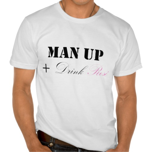 MAN UP AND DRINK ROSÉ TSHIRT - $29.95