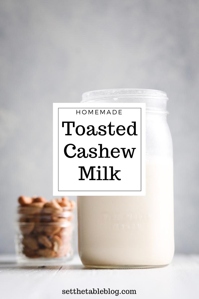 Homemade Toasted Cashew Milk | Set the Table #cashewmilk #homemade #nutmilk #recipe #whole30 #nosugaradded #dairyfree #glutenfree