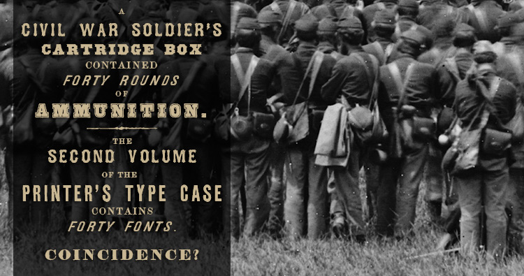 A Civil War Soldier's Cartridge Box Contained Forty Rounds of Ammunition. The Second Volume of the Printer's Type Case Contains Forty Fonts. Coincidence?