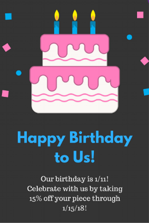 It's our birthday - Thursday, 1/11/18 is our birthday! Come celebrate with us with cake and cookies! Also take 15% off your piece 1/11/18-1/15/18 to celebrate!
