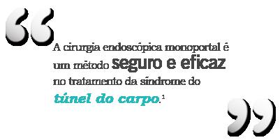 """""""A cirurgia endoscópica monoportal é um método seguro e eficaz no tratamento da síndrome do túnel do carpo."""" 1"""