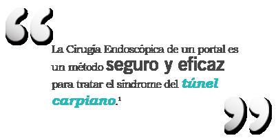 La Cirugía Endoscópica de un portal es un método seguro y eficaz para tratar el síndrome del túnel carpiano.1