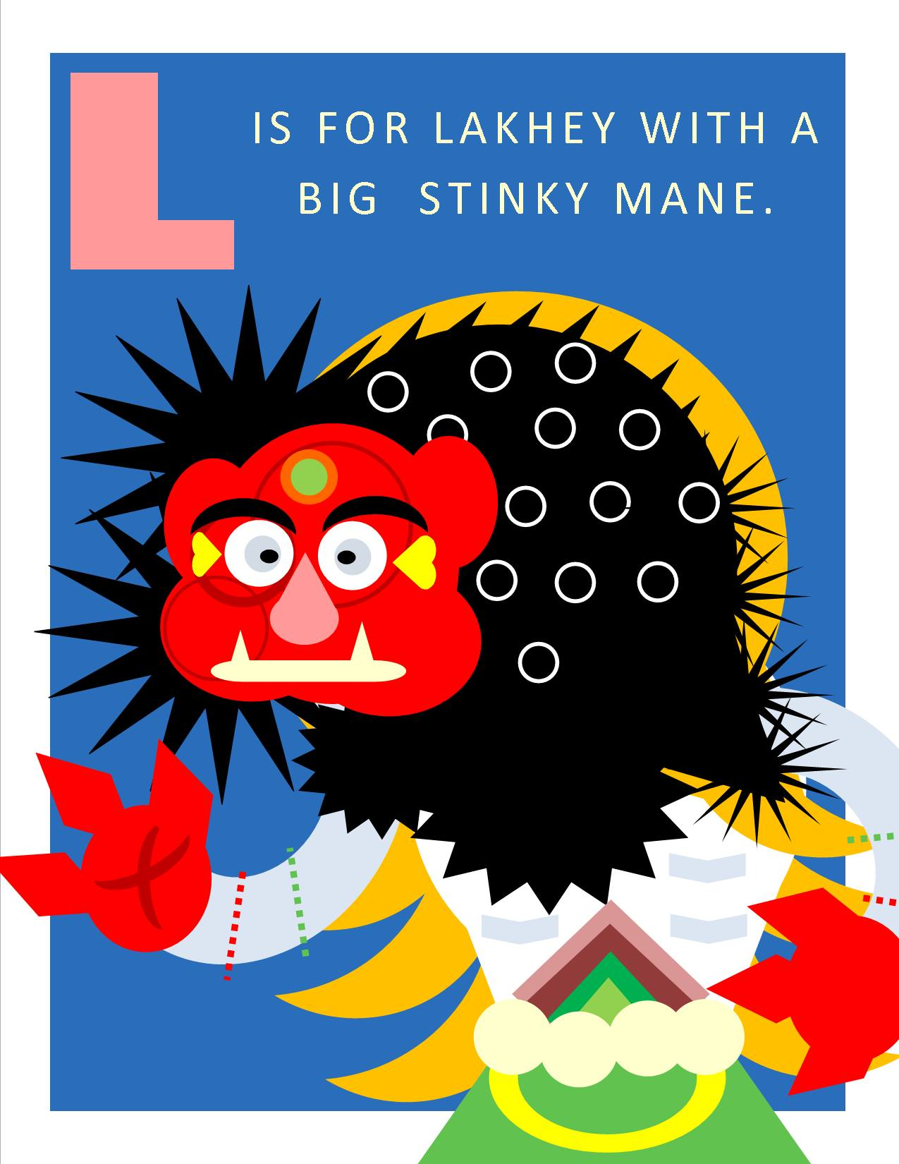 L is for Lakhey with a Big, Stinky Mane.