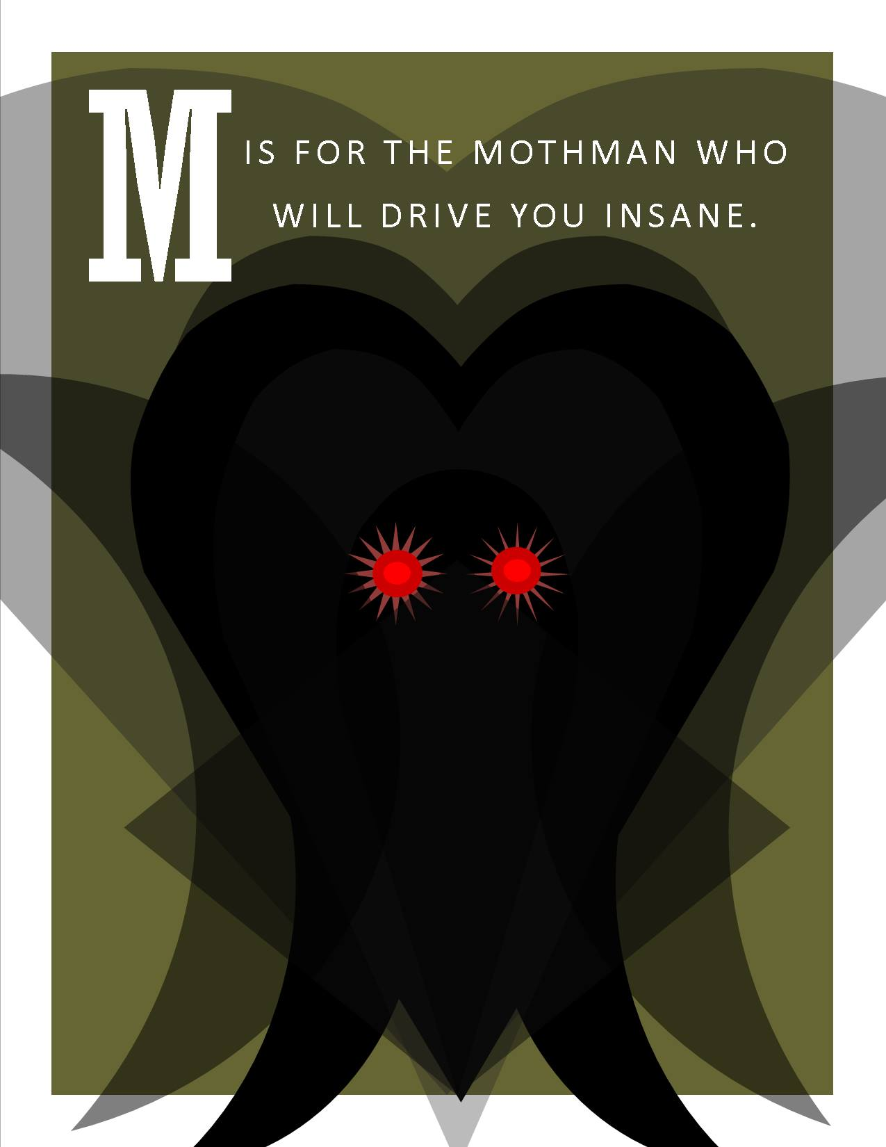 M is for the Mothman who will Drive You Insane.