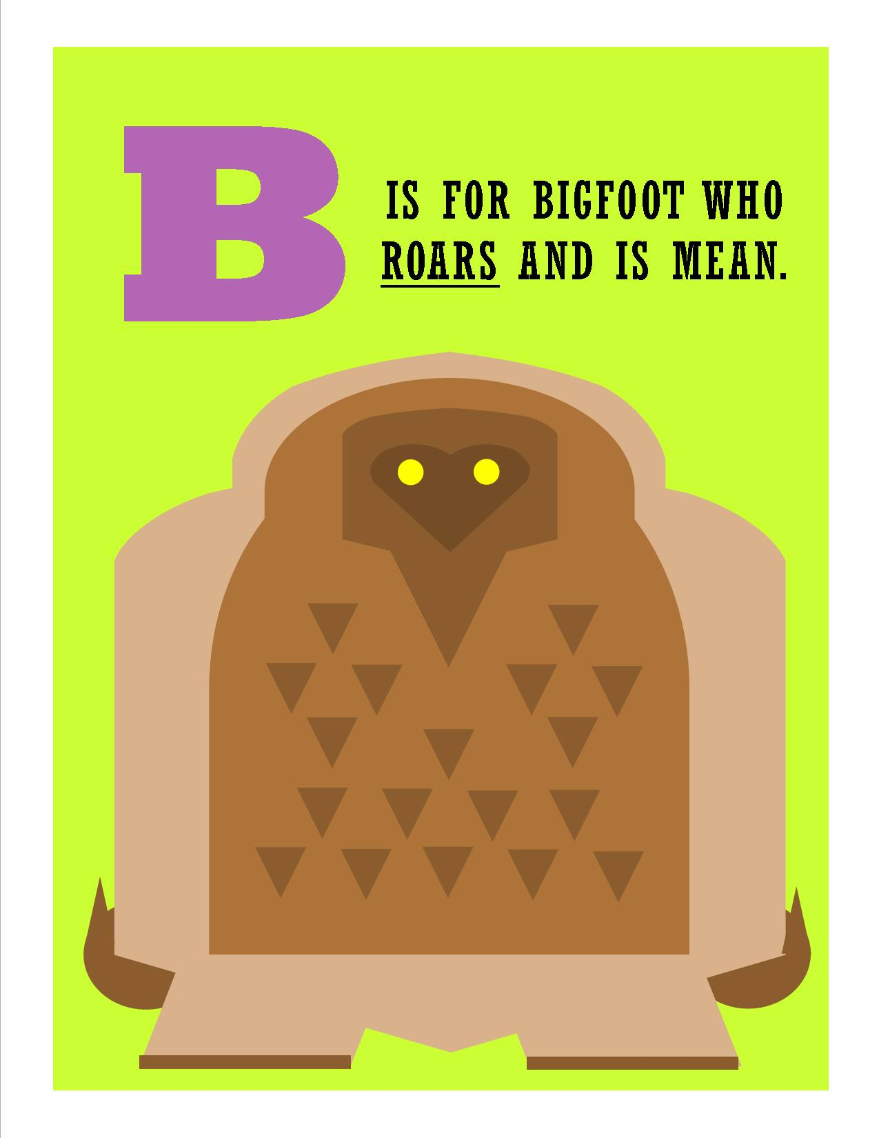 B is for Bigfoot Who Roars and is Mean.