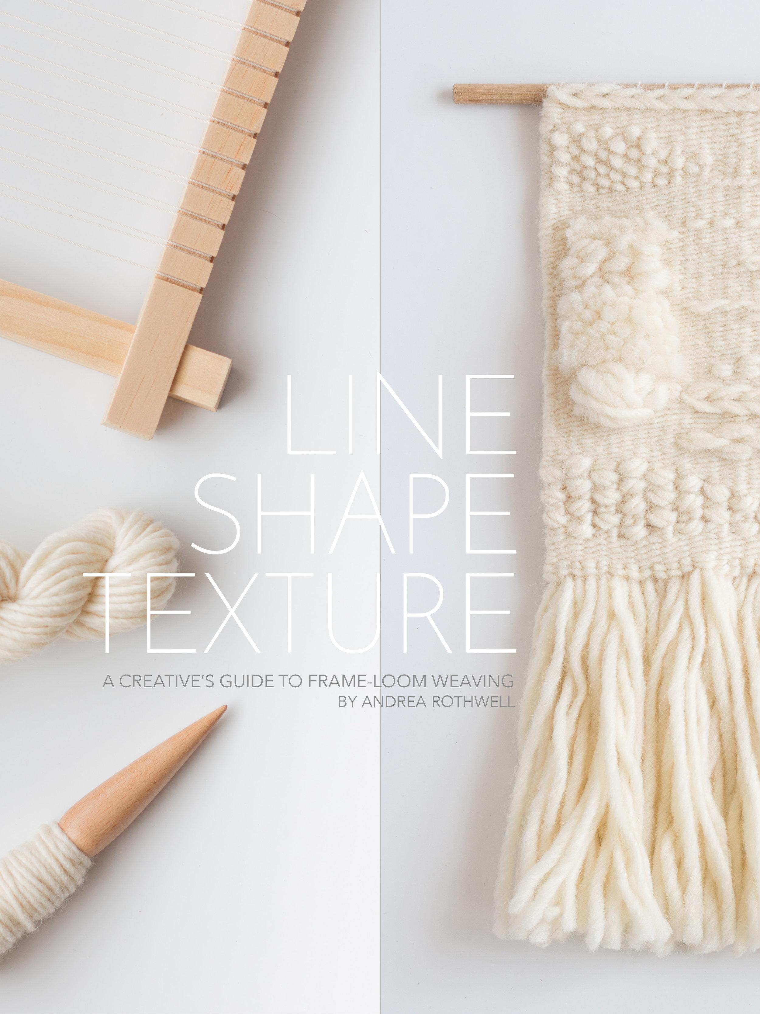 LINE SHAPE TEXTURE A Creative's Guide to Frame-Loom Weaving.jpg