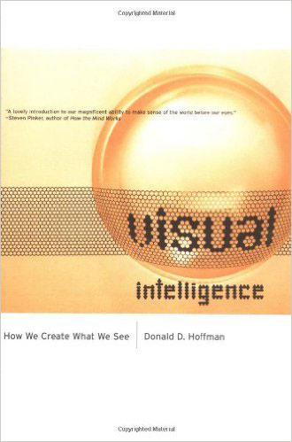 Donald Hoffman's book about visual intelligence. If you're interested in why we 'see' the way we do, and why our brains are fooled by certain optical illusions, then this is the best book I've read to date on the subject of our visual system.