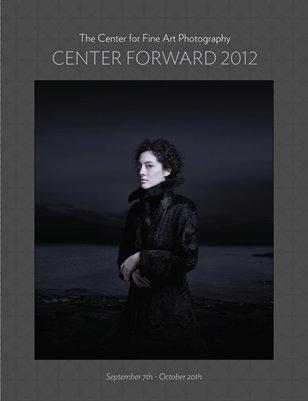 Center Forward Exhibition Catalog 2012, Cover, Center For Fine Art Photography.