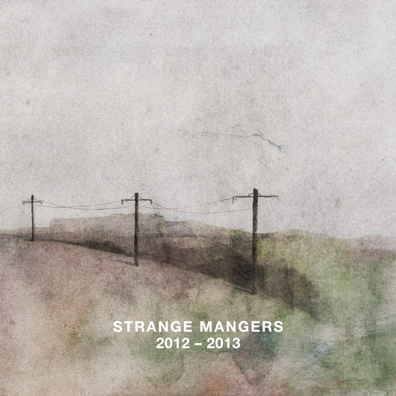 Strange Mangers   2012 - 2013